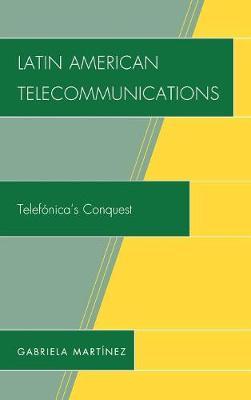 Latin American Telecommunications: Telef-nica's Conquest (Hardback)