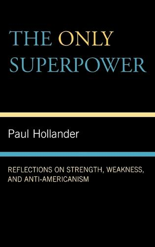 The Only Super Power: Reflections on Strength, Weakness, and Anti-Americanism (Hardback)