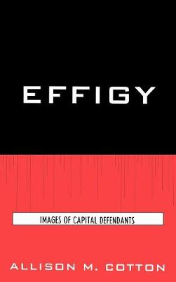 Effigy: Images of Capital Defendants - Issues in Crime and Justice (Hardback)