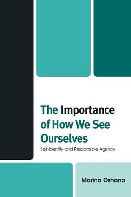 The Importance of How We See Ourselves: Self-Identity and Responsible Agency (Paperback)