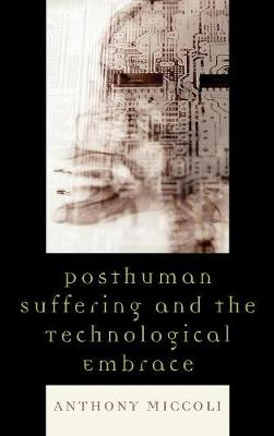 Posthuman Suffering and the Technological Embrace (Hardback)