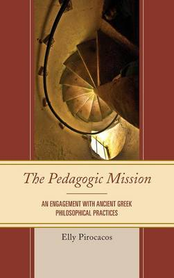 The Pedagogic Mission: An Engagement with Ancient Greek Philosophical Practices (Hardback)
