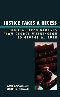 Justice Takes a Recess: Judicial Recess Appointments from George Washington to George W. Bush (Hardback)