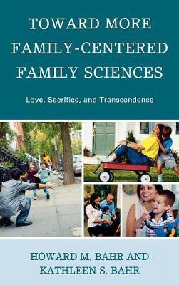 Toward More Family-Centered Family Sciences: Love, Sacrifice, and Transcendence (Hardback)