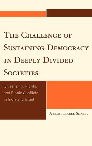 The Challenge of Sustaining Democracy in Deeply Divided Societies: Citizenship, Rights, and Ethnic Conflicts in India and Israel - Studies in Public Policy (Hardback)