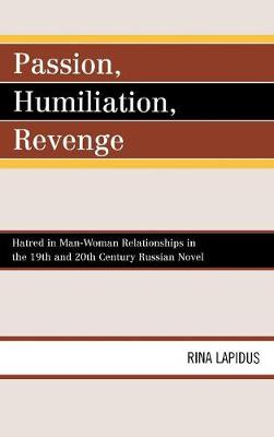 Passion, Humiliation, Revenge: Hatred in Man-Woman Relationships in the 19th and 20th Century Russian Novel (Hardback)