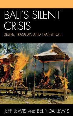 Bali's Silent Crisis: Desire, Tragedy, and Transition (Hardback)