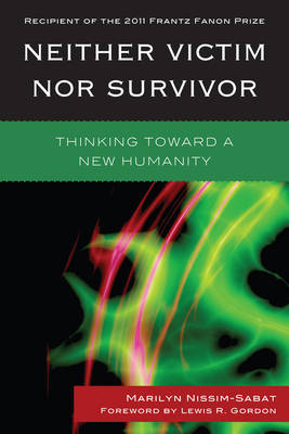 Neither Victim nor Survivor: Thinking toward a New Humanity (Paperback)