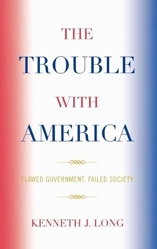 The Trouble with America: Flawed Government, Failed Society (Hardback)