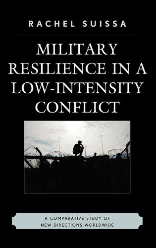 Military Resilience in Low-Intensity Conflict: A Comparative Study of New Directions Worldwide (Hardback)