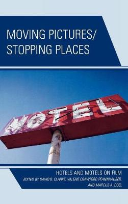 Moving Pictures/Stopping Places: Hotels and Motels on Film (Hardback)