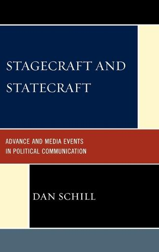 Stagecraft and Statecraft: Advance and Media Events in Political Communication - Lexington Studies in Political Communication (Hardback)