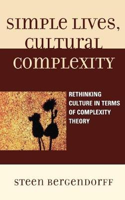 Simple Lives, Cultural Complexity: Rethinking Culture in Terms of Complexity Theory (Hardback)