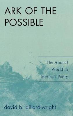 Ark of the Possible: The Animal World in Merleau-Ponty (Hardback)