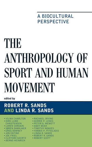 The Anthropology of Sport and Human Movement: A Biocultural Perspective (Paperback)