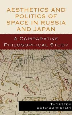 Aesthetics and Politics of Space in Russia and Japan: A Comparative Philosophical Study (Hardback)