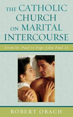 The Catholic Church on Marital Intercourse: From St. Paul to Pope John Paul II (Hardback)
