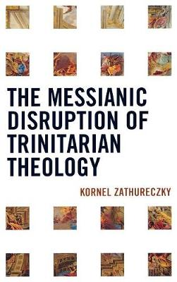 The Messianic Disruption of Trinitarian Theology (Hardback)