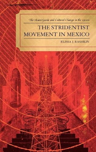 The Stridentist Movement in Mexico: The Avant-Garde and Cultural Change in the 1920s (Hardback)