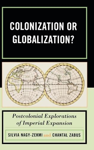 Colonization or Globalization?: Postcolonial Explorations of Imperial Expansion (Hardback)
