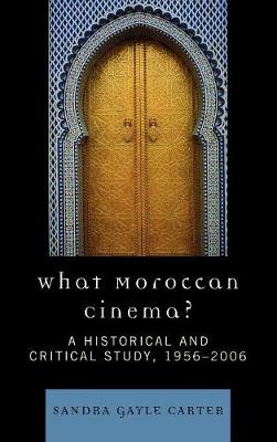What Moroccan Cinema?: A Historical and Critical Study, 1956D2006 - After the Empire: The Francophone World & Postcolonial France (Hardback)
