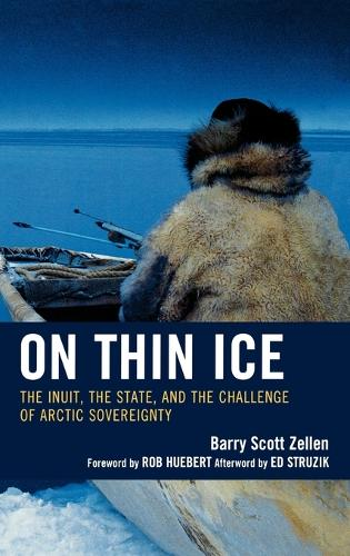 On Thin Ice: The Inuit, the State, and the Challenge of Arctic Sovereignty (Hardback)