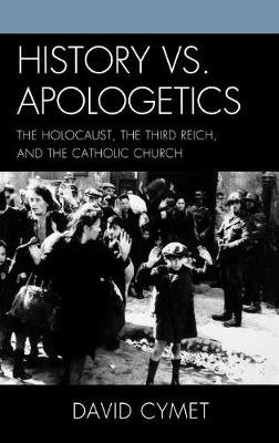 History vs. Apologetics: The Holocaust, the Third Reich, and the Catholic Church (Hardback)