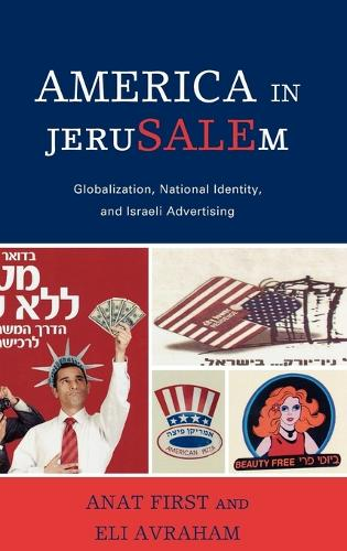 America in JeruSALEm: Globalization, National Identity, and Israeli Advertising (Hardback)