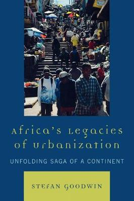 Africa's Legacies of Urbanization: Unfolding Saga of a Continent (Paperback)