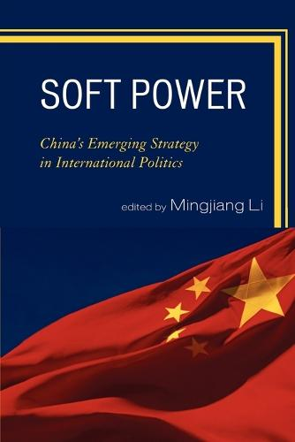 Soft Power: China's Emerging Strategy in International Politics (Paperback)