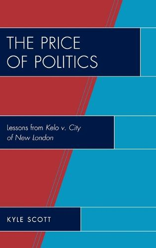 The Price of Politics: Lessons from Kelo v. City of New London (Hardback)