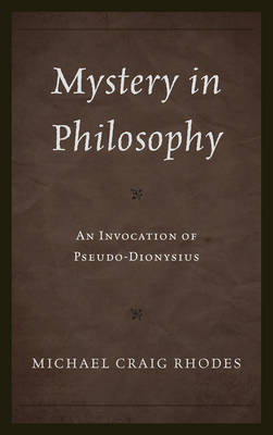 Mystery in Philosophy: An Invocation of Pseudo-Dionysius - Mystery in Philosophy (Hardback)