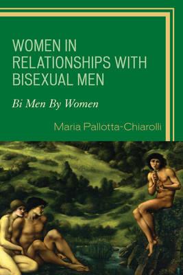 Women in Relationships with Bisexual Men: Bi Men By Women (Hardback)