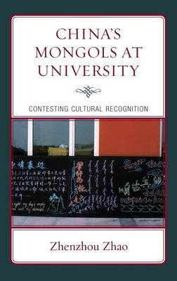 China's Mongols at University: Contesting Cultural Recognition - Emerging Perspectives on Education in China (Hardback)