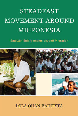 Steadfast Movement around Micronesia: Satowan Enlargements beyond Migration (Hardback)