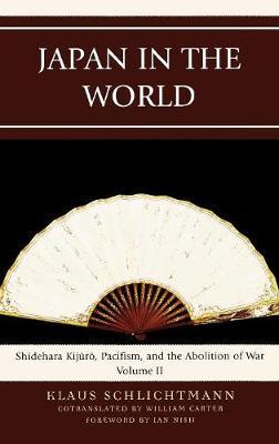 Japan in the World: Shidehara Kijuro, Pacifism, and the Abolition of War - AsiaWorld Volume 2 (Hardback)
