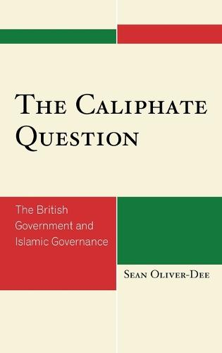 The Caliphate Question: The British Government and Islamic Governance (Hardback)
