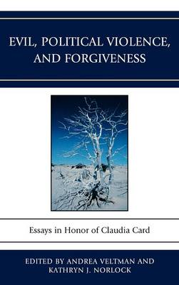 Evil, Political Violence, and Forgiveness: Essays in Honor of Claudia Card (Hardback)