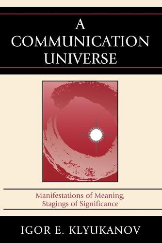 A Communication Universe: Manifestations of Meaning, Stagings of Significance - Lexington Studies in Political Communication (Paperback)