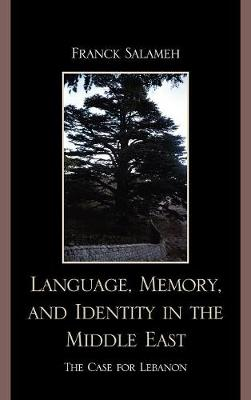 Language, Memory, and Identity in the Middle East: The Case for Lebanon (Hardback)
