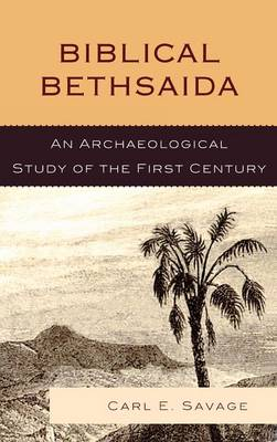 Biblical Bethsaida: A Study of the First Century CE in the Galilee (Hardback)