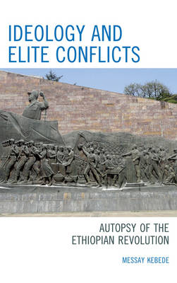 Ideology and Elite Conflicts: Autopsy of the Ethiopian Revolution (Hardback)