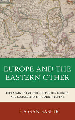 Europe and the Eastern Other: Comparative Perspectives on Politics, Religion and Culture before the Enlightenment (Hardback)