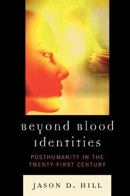 Beyond Blood Identities: Posthumanity in the Twenty-First Century (Paperback)