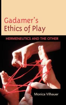 Gadamer's Ethics of Play: Hermeneutics and the Other (Hardback)