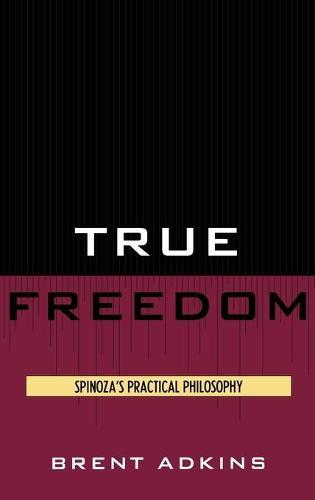 True Freedom: Spinoza's Practical Philosophy (Hardback)