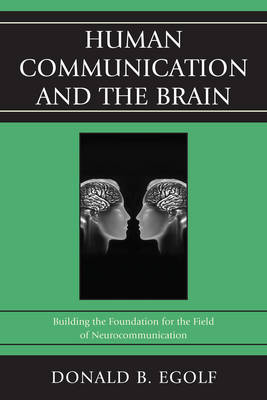 Human Communication and the Brain: Building the Foundation for the Field of Neurocommunication (Hardback)