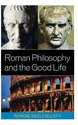 Roman Philosophy and the Good Life (Hardback)