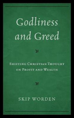 Godliness and Greed: Shifting Christian Thought on Profit and Wealth (Hardback)