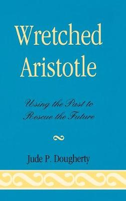 Wretched Aristotle: Using the Past to Rescue the Future (Hardback)